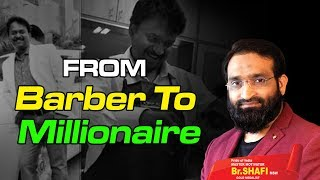 Br Shafi  From Barber To Millionaire