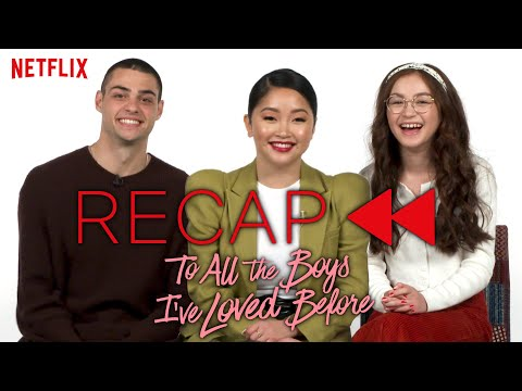 Official Cast Recap - To All The Boys I've Loved Before   Netflix