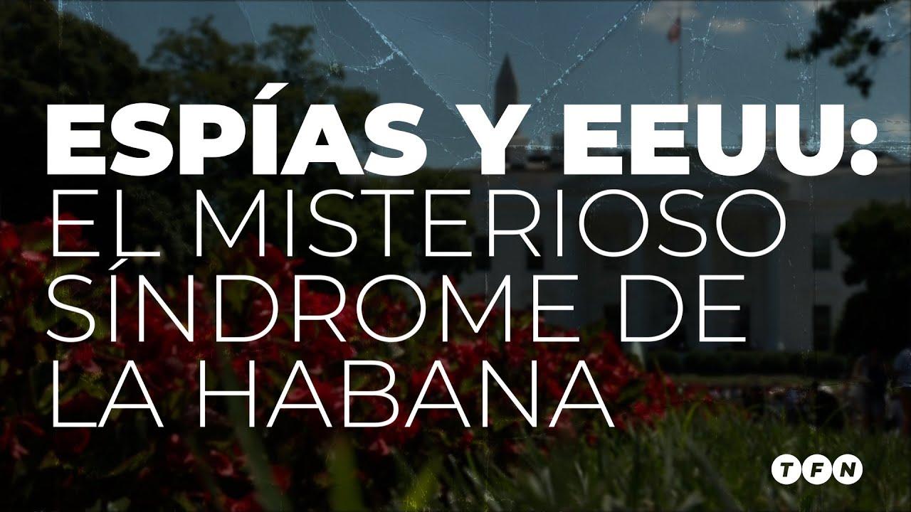 🇨🇺 ¿QUÉ ES EL SÍNDROME DE LA HABANA? ATAQUES SÓNICOS, DENUNCIAS Y ESPÍAS 🔊 - #TFN - YouTube