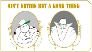 Aint Nuthin but a Gank Thing