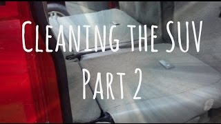 Cleaning the SUV | Part 2