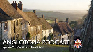 Anglotopia Podcast: Episode 9 - Our Britain Bucket Lists - What We Want To Do Most in Britain