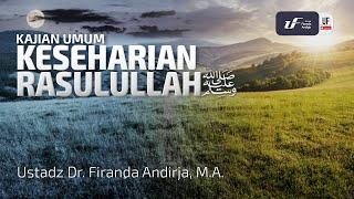 Keseharian Rasulullah Salallahu Alaihi Wassalam - Ustadz Dr. Firanda Andirja, M.A.