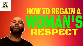 How To Regain A Woman's Respect & Attraction After Showing Weakness