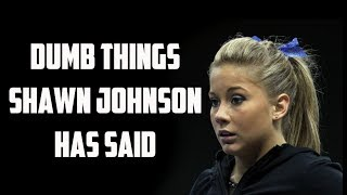 Dumb things Shawn Johnson has said