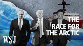 High-Stakes Arctic Race Heats Up for U.S., Russia and China | WSJ