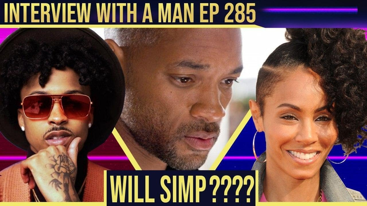 Interview With A Man Episode 286 - Will Smith Entanglement Video Shows Simp Nation USA