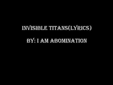 Invisible Titans (Lyrics) - I Am Abomination