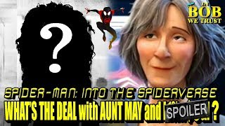 In Bob We Trust - SPIDERVERSE: WHAT'S THE DEAL WITH AUNT MAY & [SPOILER!]?