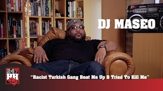 DJ Maseo - Racist Turkish Gang Beat Me Up & Tried To Kill Me (247HH Wild Tour Stories)