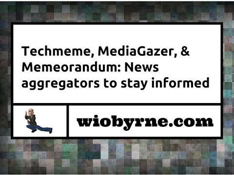 Techmeme, MediaGazer, &  Memeorandum: News aggregators to stay informed