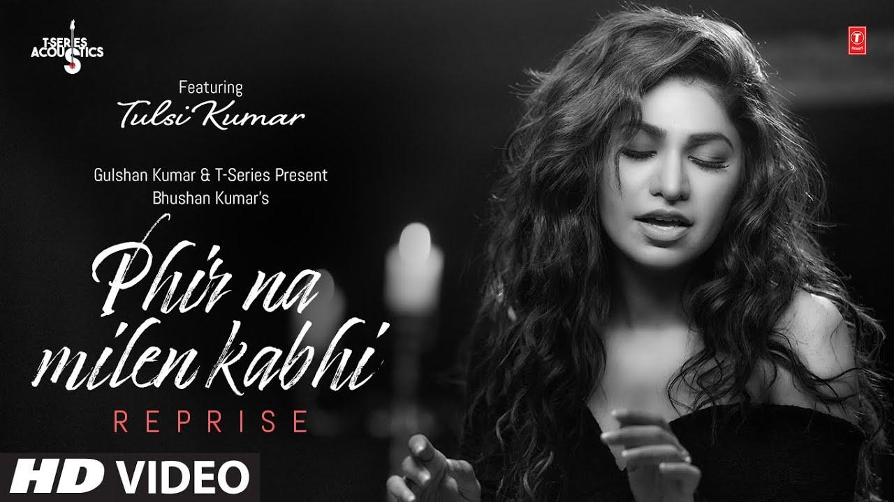 Tulsi Kumar: Phir Na Milen Kabhi Reprise Video