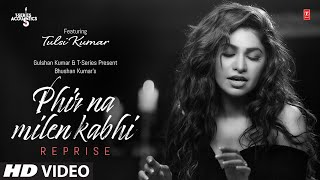 Tulsi Kumar: Phir Na Milen Kabhi Reprise | T-Series Acoustics | Love Song  2020 | T-Series
