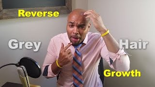 Reverse Grey Hair Growth: For Real!
