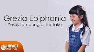Download Grezia Epiphania - Yesus Tampung Air Mataku |Official Lyrics Video| - Lagu Rohani