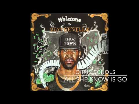 Chris Echols - All She Know Is Go (Produced by Jodd Knight)