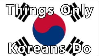 Things Only Koreans Do
