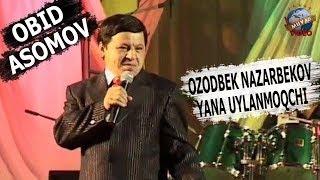 Obid Asomov - Ozodbek Nazarbekov yana uylanmoqchi