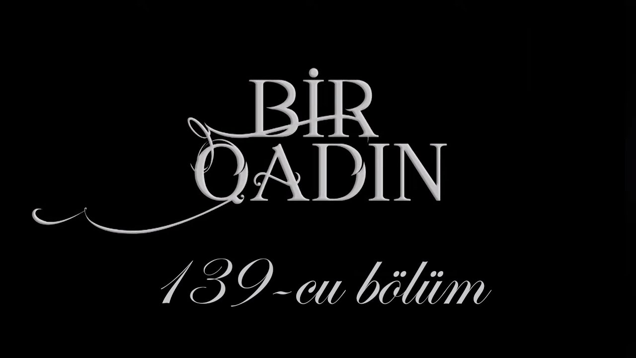 Bir Qadın (139-cu bölüm)