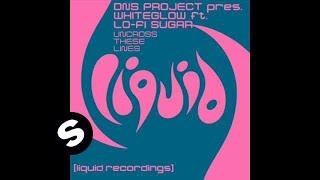 DNS Project pres. Whiteglow feat Lo-Fi Sugar - Uncross These Lines (Vocal Mix)