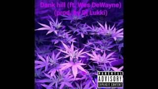 Wes DeWayne -Dank Hill