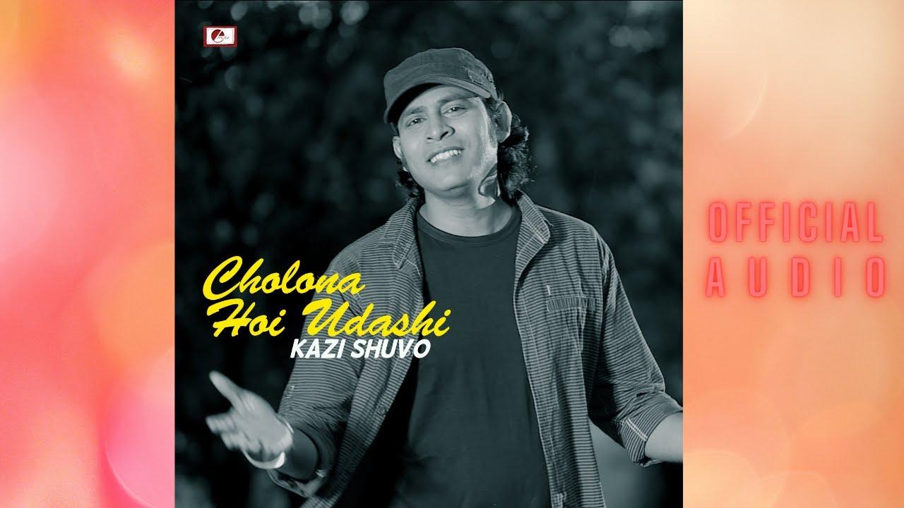 DOWNLOAD Kazi Shuvo – Cholona Hoi Udashi (Official Audio) song