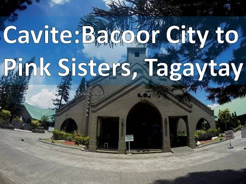 Cavite: Bacoor City to Pink Sisters, Tagaytay City