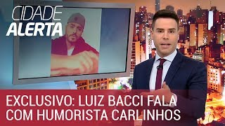 Luiz Bacci fala com exclusividade com o humorista Carlinhos