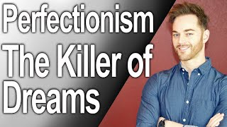Repeat youtube video Perfectionism - The Killer of Dreams