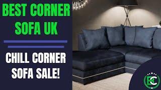 Best Corner Sofa UK | Corner Sofa Sale | Chill Corner Sofa