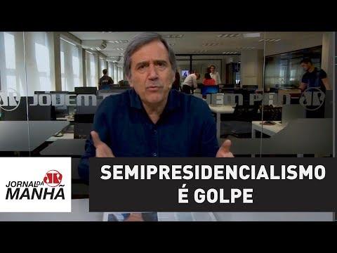 Semipresidencialismo é golpe | Marco Antonio Villa