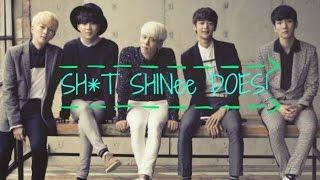 SH*T SHINee DOES!