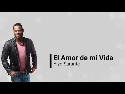 Yiyo Sarante -El Amor De Mi Vida (Letras)