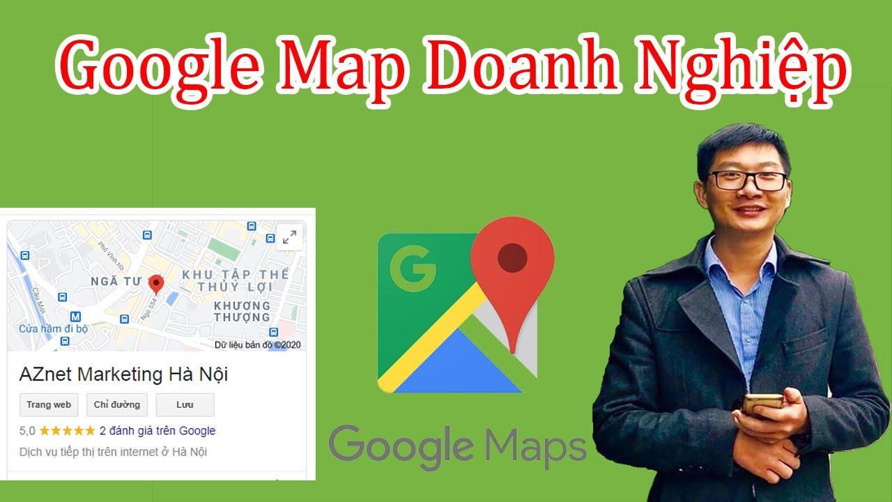 Hướng dẫn đưa Doanh Nghiệp lên Google Map đúng cách để được xác thực