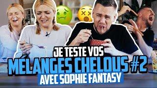 JE TESTE VOS MÉLANGES CHELOUS (Episode 2 ft. Sophie Fantasy)
