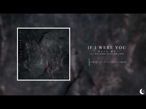 If I Were You - Hate Me (feat. Ryan Kirby of Fit For A King)