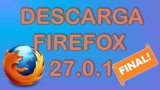 Descargar Firefox Version 27.0.1 Final!!