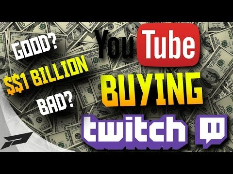 YouTube Buying Twitch for $1 Billion