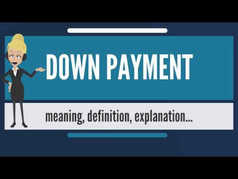 What is DOWN PAYMENT? What does DOWN PAYMENT mean? DOWN PAYMENT meaning & explanation