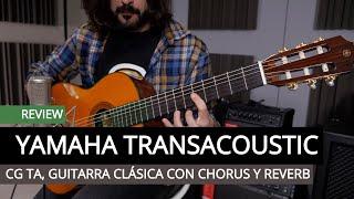 yamaha transacoustic cg ta, chorus y reverb en tu guitarra clsica sin ampli