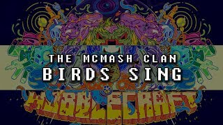 The McMash Clan - Birds Sing (Ft. Late Day Breakers)