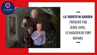 Serge Avril, le magicien de Fort Boyard nous parle de La Yourte'in Garden