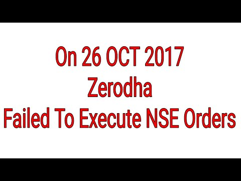 Zerodha Failed To Execute NSE Orders On 26 Oct 2017 Technical Problem