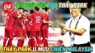 Tin Bóng Đá 17/9: Tin cực vui cho HLV Park Hang Seo và ĐT Việt Nam trước trận gặp Malaysia
