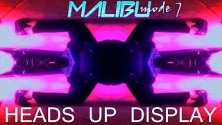 Malibu mode 7 - Heads Up Display - music video