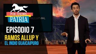 Pero Tenemos Patria: Ramos Allup y el indio Guaicaipuro (Episodio 7 - Temporada 2)