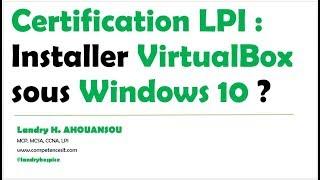 Certification LPI : Comment installer VirtualBox sous Windows 10 ?