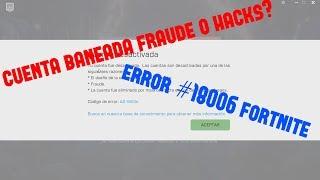 ERROR 18006 FORTNITE BANEOS FRAUDE OR HACKS SOLUTION
