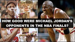 Were Michael Jordan's NBA Finals Opponents Really That Great?