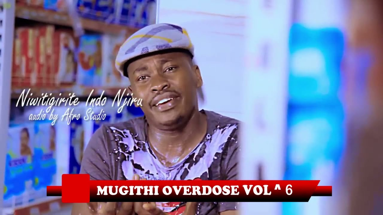 Download (OCT 2019) MUGITHI OVERDOSE VOL 6 MUGURE INDO NJIRU NJEGA DJ KAYCODE, GATHENGE, GACHATHI, SAMIDOH